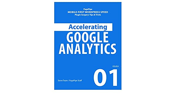 ACCELERATING GOOGLE ANALYTICS: Mobile-first WordPress Speed (Plugin Surgery: tips and tricks Book 1) (English Edition) eBook: Steve Teare: Amazon.es: Tienda ...