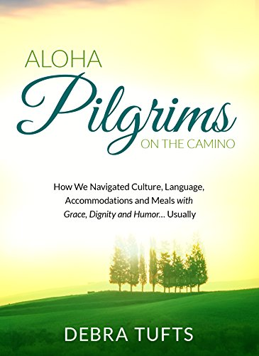 Aloha Pilgrims on the Camino: How We Navigated Culture, Language, Accommodations and Meals with Grace, Dignity and Humor… Usually cover
