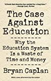 The Case against Education: Why the Education System Is a Waste of Time and Money
