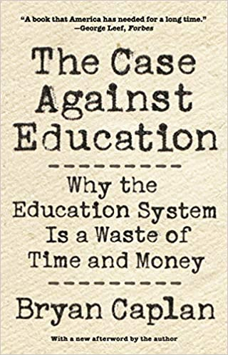 The Case Against Private Education Why >> The Case Against Education Why The Education System Is A Waste Of