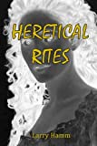 Heretical Rites, Larry Hamm, 1442180358