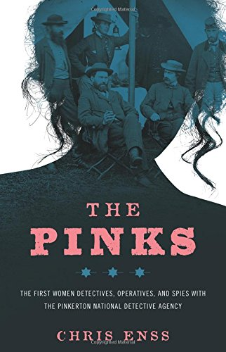 The Pinks: The First Women Detectives, Operatives, and Spies with the Pinkerton National Detective - Uk Pink Store
