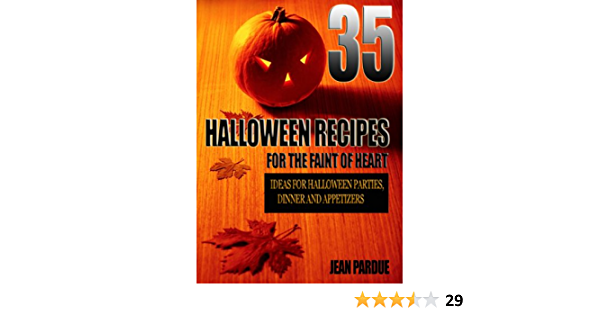 35 Halloween Recipes For The Faint Of Heart: Recipe Ideas for Halloween Parties, Dinner and Appetizers