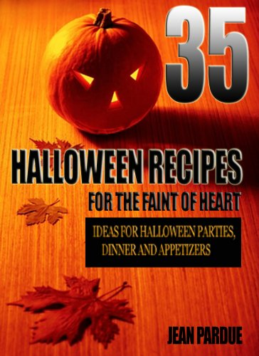 35 Halloween Recipes For The Faint Of Heart: Recipe Ideas for Halloween Parties, Dinner and Appetizers -