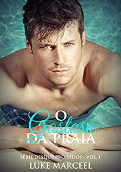 O Gostoso da Praia (Desejos Proibidos Livro 1) (Portuguese Edition) by [Marceel, Luke]