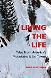 Living the Life: Tales From America s Mountains & Ski Towns