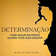 Determinação: Como seguir em frente quando você quer desistir [Determination: How to Move Forward When You Want to Give Up] Audiobook by Martin Meadows Narrated by Victor Barros