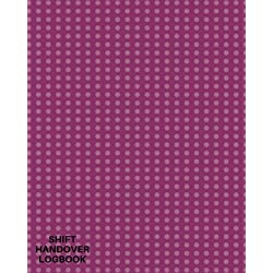 Shift Handover Logbook: Daily Template Sheets For Recording Staff Duty Change, Time Shift Log, Sign in & Out, Equipment Details, Concerns, Action, Use ... Paperback (Office Supplies) (Volume 21)