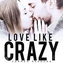 Love Like Crazy: Crazy Love, Book 1 Audiobook by Carmen DeSousa Narrated by Stacey Glemboski
