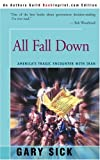 Front cover for the book All Fall Down: America's Tragic Encounter With Iran by Gary Sick