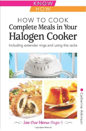 How to Cook Complete Meals in Your Halogen Cooker, Home Econ (Home Economy) by Catherine Atkinson