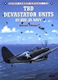 TBD Devastator Units of the U. S. Navy, Barrett Tillman, 1841760250