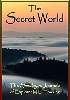 The Secret World, The Himalayan Journals of Explorer M.G. Hawking: 2019 Edition Anthology