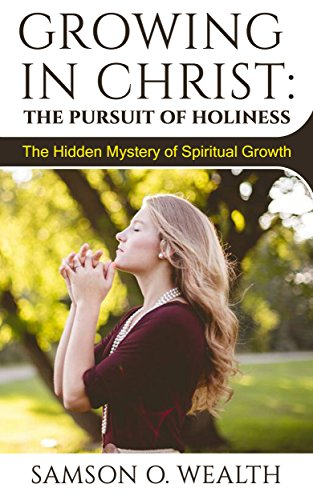 Growing in christ the pursuit of holiness the hidden mystery of growing in christ the pursuit of holiness the hidden mystery of spiritual growth by fandeluxe Images