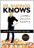 Dr. Shannon Knows: The 12 Steps for Wellthy People