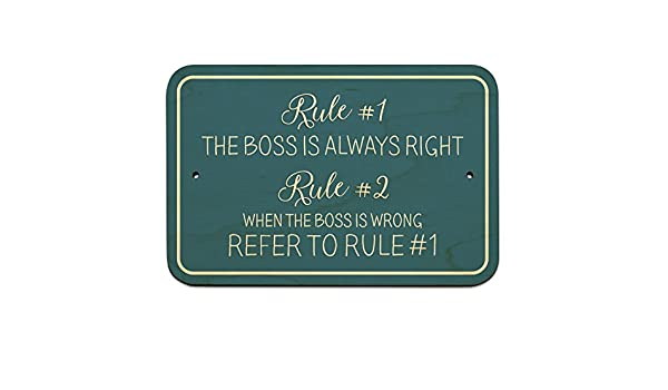 Plastic Sign Rule #1 The Boss is Always Right Rule #2 When the Boss is Wrong