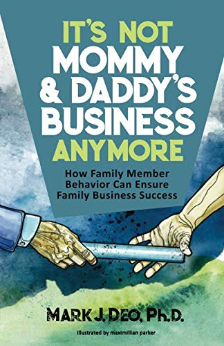 It's Not Mommy and Daddy's Business Anymore: How family member behavior can ensure family business -