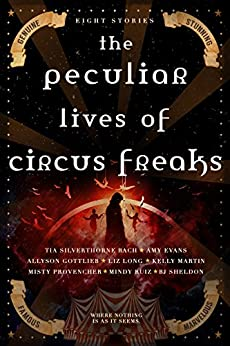 The Peculiar Lives of Circus Freaks by [Silverthorne Bach, Tia, Martin, Kelly, Evans, Amy, Long, Liz, Ruiz, Mindy, Sheldon, BJ, Gottlieb, Allyson, Provencher, Misty]