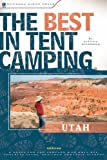 The Best in Tent Camping: Utah: A Guide for Car Campers Who Hate RVs, Concrete Slabs, and Loud Portable Stereos (Best Tent Camping) 1st edition by Jeffrey Steadman (2007) Paperback