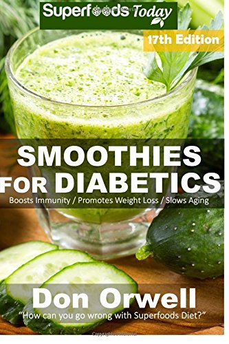 Read Online Smoothies for Diabetics: Over 205 Quick & Easy Gluten Free Low Cholesterol Whole Foods Blender Recipes full of Antioxidants & Phytochemicals (Diabetic ... Weight Loss Transformation) (Volume 9) ebook