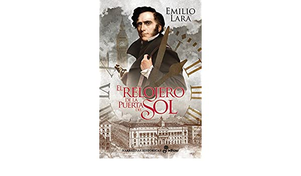 Amazon.com: El relojero de la Puerta del Sol (Narrativas Históricas) (Spanish Edition) eBook: Emilio Lara: Kindle Store