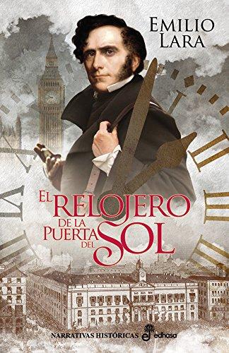 El relojero de la Puerta del Sol (Narrativas Históricas) (Spanish Edition) by