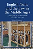 English Nuns and the Law in the Middle Ages : Cloistered Nuns and Their Lawyers, 1293-1540, Makowski, Elizabeth, 1843837862