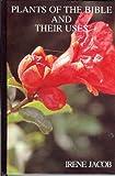 Biblical Plants and Their Uses, Irene Jacob, 0929699149