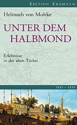 Unter dem Halbmond: Erlebnisse in der alten Türkei 1835-1839. Edition Erdmann (Alte abenteuerliche Reiseberichte Edition Erdmann in der marixverlag GmbH)