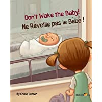 Don't Wake The Baby!: Ne Réveille pas le Bébé! : Babl Children's Books in French and English