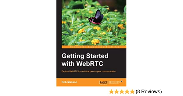 Amazon com: Getting Started with WebRTC eBook: Rob Manson