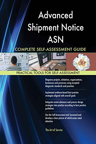 Advanced Shipment Notice ASN All-Inclusive Self-Assessment - More than 620 Success Criteria, Instant Visual Insights, Comprehensive Spreadsheet Dashboard, Auto-Prioritized for Quick Results