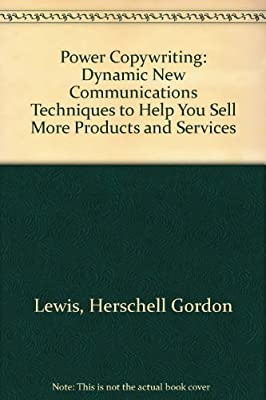 Power Copywriting: Dynamic New Communications Techniques to Help You Sell More Products and Services