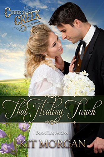 That Healing Touch (Cutter's Creek, Book 1) by [Morgan, Kit, Creek,Cutter's]