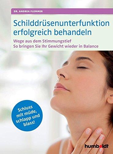 Schilddrüsenunterfunktion erfolgreich behandeln: Wege aus dem Stimmungstief Gewicht in Balance. Schluss mit müde schlapp und blass!