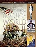 The Modern Era Through World War II: From the 18th Century to 1945 (Witness to History: A Visual Chronicle of the World)
