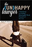 The Unhappy Lawyer: A Roadmap to Finding Meaningful Work Outside of the Law