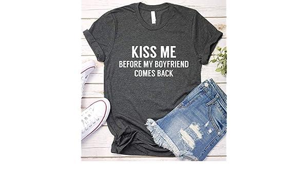 Amazon com: Kiss Me Before My Boyfriend Comes Back Shirt, Women's