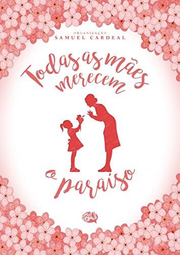 Todas as mães merecem o paraíso (Portuguese Edition)
