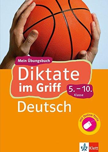Klett Diktate Im Griff Deutsch 5. 10. Klasse  Mein Übungsbuch Für Gymnasium Und Realschule  Klett ... Im Griff