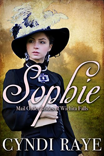 Sophie: Mail Order Brides of Wichita Falls - Book 7 by [Raye, Cyndi, Wichita Falls, Brides of]