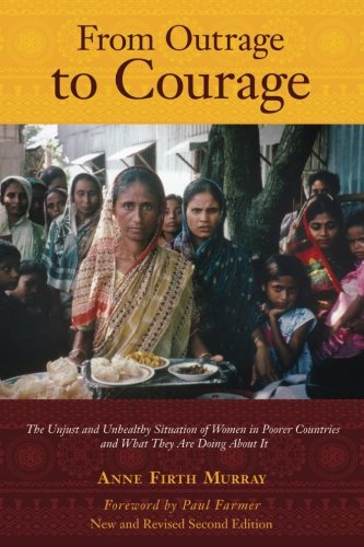 From Outrage to Courage: The Unjust and Unhealthy Situation of Women in Poorer Countries and What They are Doing About It: Second Edition [Anne Firth Murray] (Tapa Blanda)