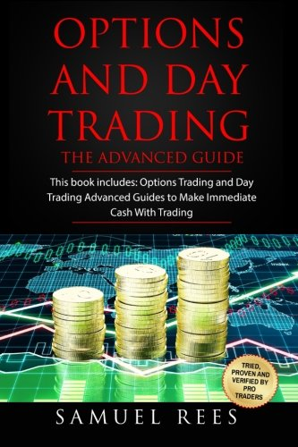 Options And Day Trading: This Book Includes: The Advanced Guide To Get Quickly Started and Make Immediate Cash With Options and Day Trading (OPTIONS TRADING) (Volume 13)