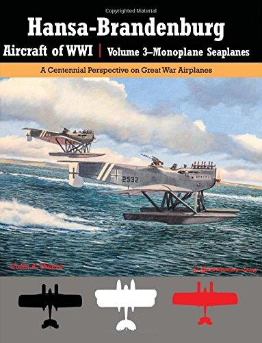 Read Online Hansa-Brandenburg Aircraft of WWI  Volume 3?Monoplane Seaplanes: A Centennial Perspective on Great War Airplanes (Great War Aviation Centennial) (Volume 19) ebook