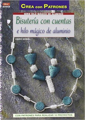978dae31c0ec Bisutería con cuentas e hilo mágico de aluminio  Ingrid Moras   9788498743692  Amazon.com  Books