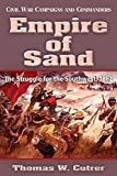 Empire of Sand: The Struggle for the Southwest,1862 (Civil War Campaigns and Commanders Series) by Thomas W. Cutrer (2015-12-10)