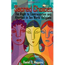 Sacred Choices: The Right to Contraception nd Abortion in Ten World Religions (Sacred Energies Series)