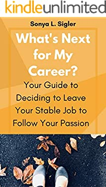 What's Next for My Career?: Your Guide to Deciding to Leave Your Stable Job to Follow Your Passion (PractiGal Career Mentor Book 2)