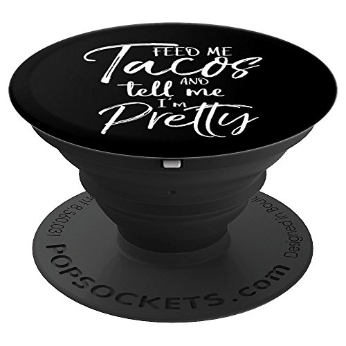 Feed Me Tacos and Tell Me I'm Pretty Funny Gift for Women - PopSockets Grip and Stand for Phones and Tablets by P37 Design Studio Jesus Shirts