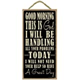 """(SJT94158) Good morning this is God. I will be handling all your problems today. I will not need your help so have a great day 5"""" x 10"""" wood sign plaque"""